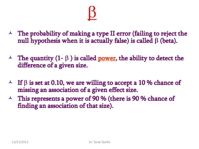  The probability of making a type II error (failing to reject the null hypothesis when it is actually false) is called (b...