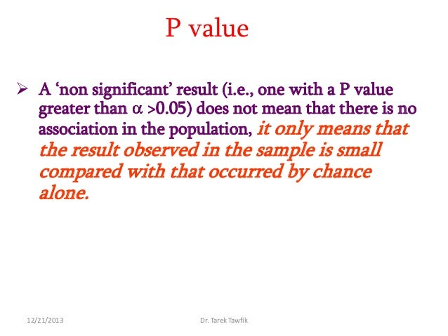 P value  A 'non significant' result (i.e., one with a P value greater than >0.05) does not mean that there is no associat...