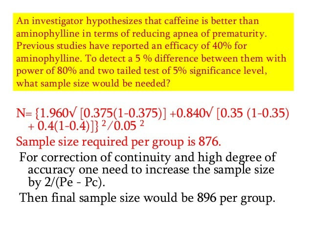 An investigator hypothesizes that caffeine is better than aminophylline in terms of reducing apnea of prematurity. Previou...