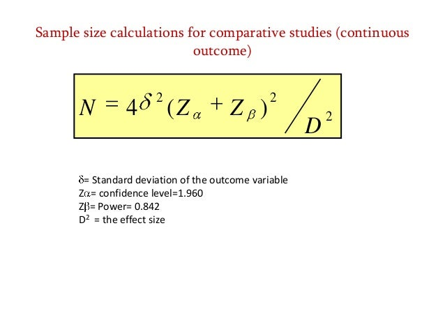 Sample size calculations for comparative studies (continuous outcome)  N  4  2  (Z  Z )  2  = Standard deviation of the ou...
