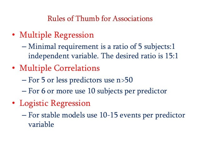 Rules of Thumb for Associations  • Multiple Regression – Minimal requirement is a ratio of 5 subjects:1 independent variab...