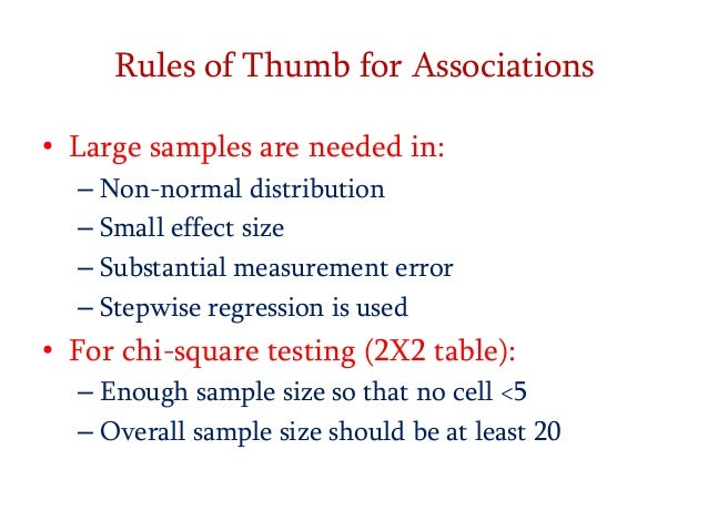Rules of Thumb for Associations • Large samples are needed in: – Non-normal distribution – Small effect size – Substantial...