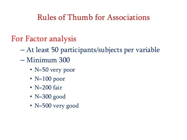 Rules of Thumb for Associations For Factor analysis – At least 50 participants/subjects per variable – Minimum 300 • • • •...