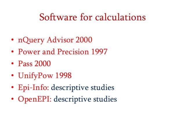 Software for calculations • • • • • •  nQuery Advisor 2000 Power and Precision 1997 Pass 2000 UnifyPow 1998 Epi-Info: desc...