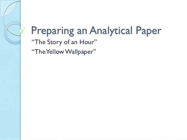 "Preparing an Analytical Paper ""The Story of an Hour"" ""TheYellow Wallpaper"""