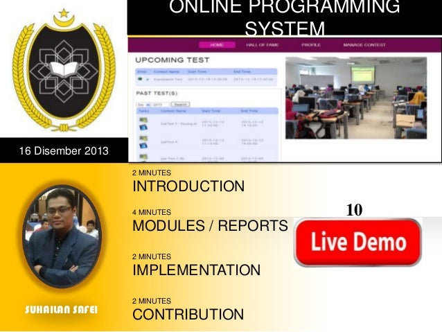 ONLINE PROGRAMMING SYSTEM  16 Disember 2013 2 MINUTES  INTRODUCTION 4 MINUTES  MODULES / REPORTS 2 MINUTES  IMPLEMENTATION...