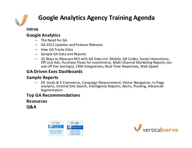Sample Google Analytics Agency Training Agenda. Google Analytics Agency  Training AgendaIntrosGoogle Analytics U2013 The Need For GA U2013 GA 2012 Updates  And