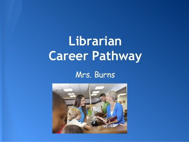 LibrarianCareer Pathway    Mrs. Burns