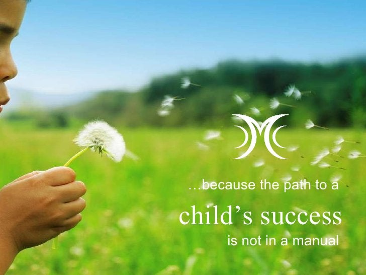 child's success … because the path to a is not in a manual