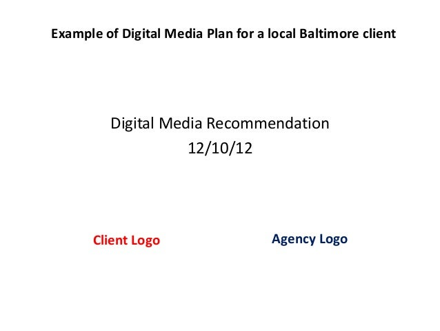 Example of Digital Media Plan for a local Baltimore client         Digital Media Recommendation                    12/10/1...
