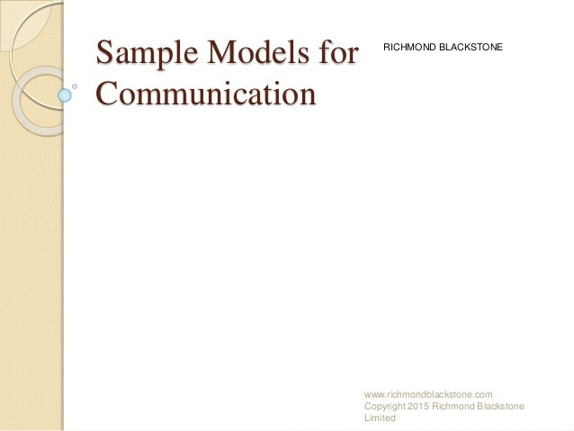 Sample Models for Communication www.richmondblackstone.com Copyright 2015 Richmond Blackstone Limited RICHMOND BLACKSTONE