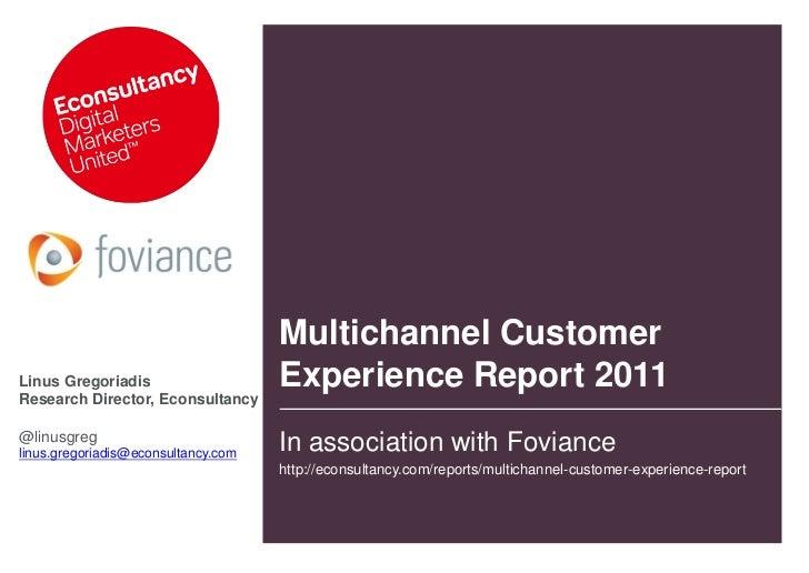 Multichannel CustomerLinus Gregoriadis                    Experience Report 2011Research Director, Econsultancy@linusgregl...