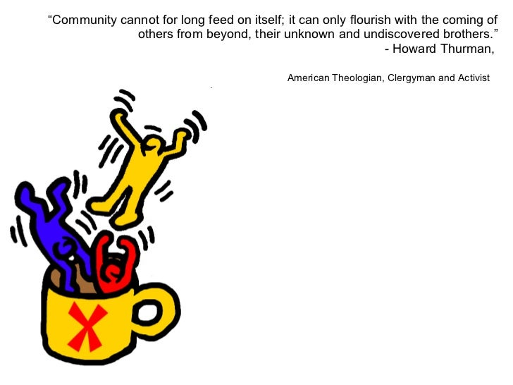 """"""" Community cannot for long feed on itself; it can only flourish with the coming of others from beyond, their unknown and ..."""