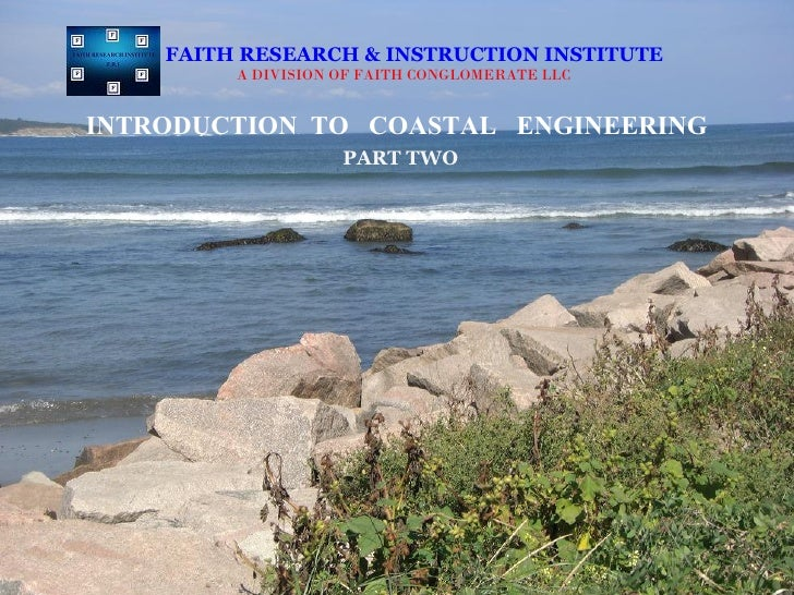 FAITH RESEARCH & INSTRUCTION INSTITUTE         A DIVISION OF FAITH CONGLOMERATE LLCINTRODUCTION TO COASTAL ENGINEERING    ...