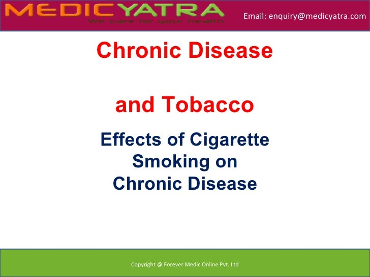 Email: enquiry@medicyatra.comChronic Disease and TobaccoEffects of Cigarette    Smoking on Chronic Disease   Copyright @ F...
