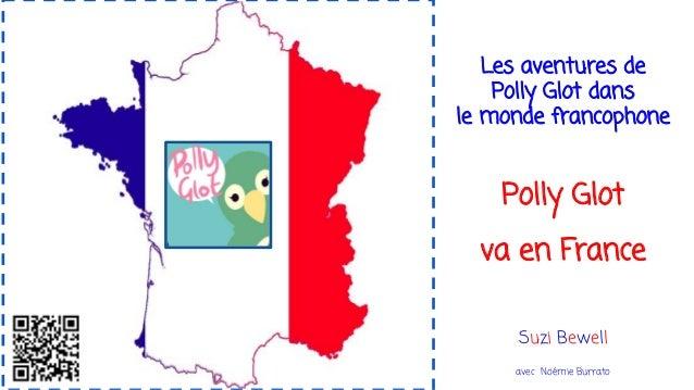 Les aventures de Polly Glot dans le monde francophone Polly Glot va en France Suzi Bewell avec Noémie Burrato