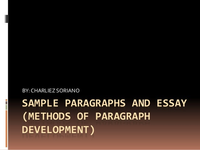 methods in paragraph Methods of paragraph development by process example i teach tenth grade english and i am always searching for new ways to enhance my example.