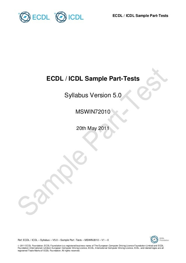 ECDL / ICDL Sample Part-Tests  ECDL / ICDL Sample Part-Tests Syllabus Version 5.0 MSWIN72010 20th May 2011  Ref: ECDL / IC...