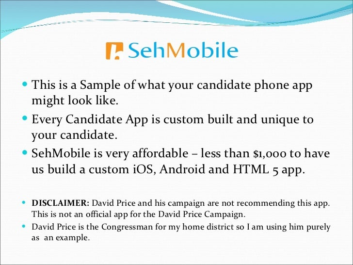 <ul><li>This is a Sample of what your candidate phone app might look like. </li></ul><ul><li>Every Candidate App is custom...
