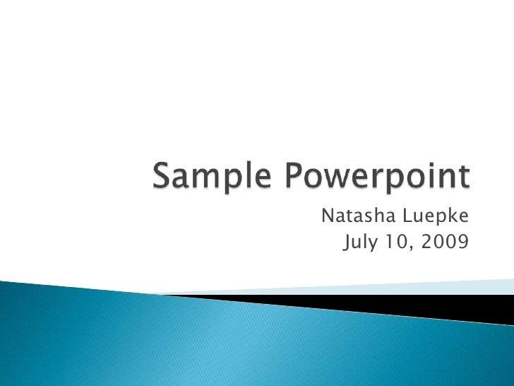 Sample Powerpoint<br />Natasha Luepke<br />July 10, 2009<br />