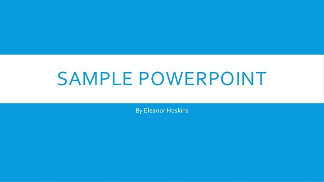 SAMPLE POWERPOINT By Eleanor Hoskins