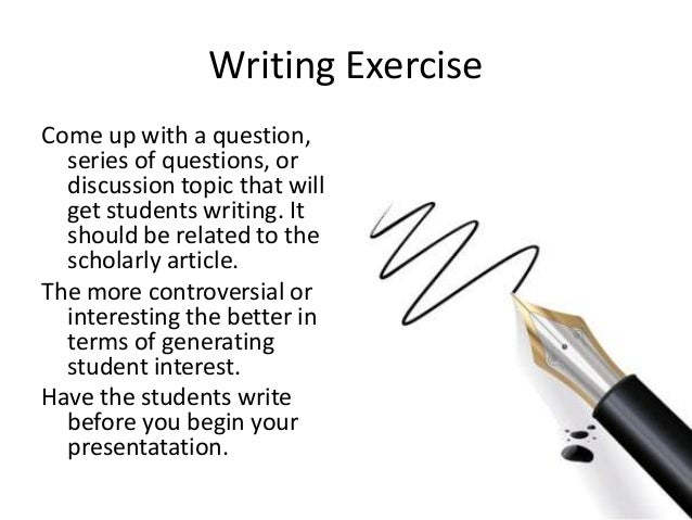 Writing ExerciseCome up with a question,  series of questions, or  discussion topic that will  get students writing. It  s...