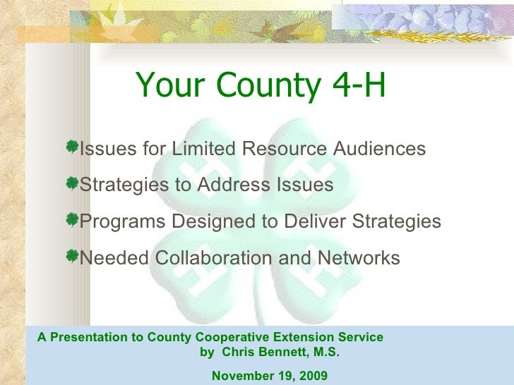November 19, 2009 Christopher Bennett, M.S. Your County 4-H <ul><li>Issues for Limited Resource Audiences </li></ul><ul><l...