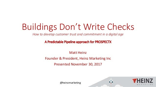 @heinzmarketing Buildings Don't Write Checks How to develop customer trust and commitment in a digital age A Predictable P...