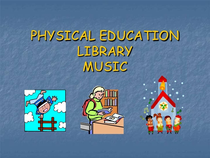 PHYSICAL EDUCATIONLIBRARY MUSIC<br />