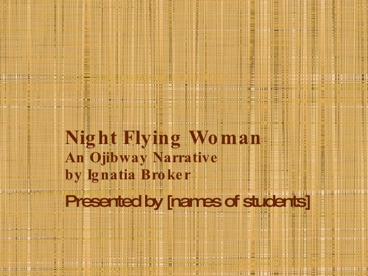 Night Flying Woman An Ojibway Narrative  by Ignatia Broker Presented by [names of students]