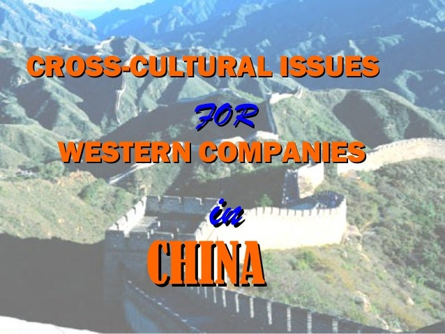 CROSS-CULTURAL ISSUESCROSS-CULTURAL ISSUES FORFOR WESTERN COMPANIESWESTERN COMPANIES CHINACHINA inin