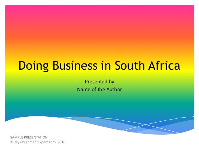 Doing Business in South Africa Presented by Name of the Author