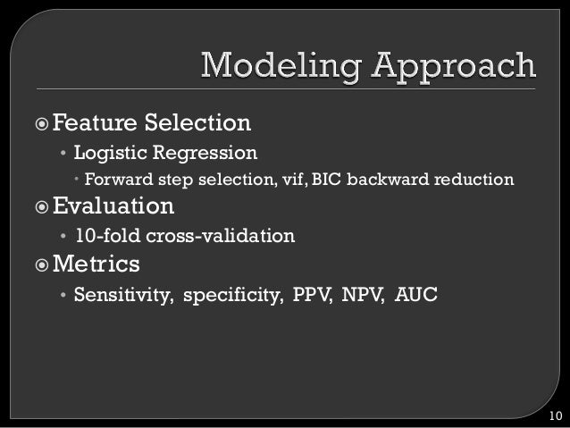 """!Feature Selection • Logistic Regression """" Forward step selection, vif, BIC backward reduction !Evaluation • 10-fold ..."""