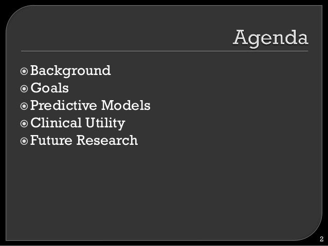 !Background !Goals !Predictive Models !Clinical Utility !Future Research 2
