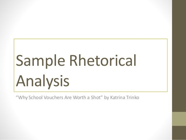 "sample rhetorical analysis sample rhetorical analysis ""why school vouchers are worth a shot"" by katrina trinko"
