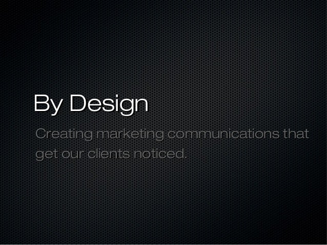 By Design Creating marketing communications that get our clients noticed.