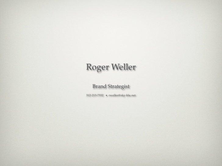 Roger Weller    Brand Strategist312-213-7332 ● rweller@sky-blu.net