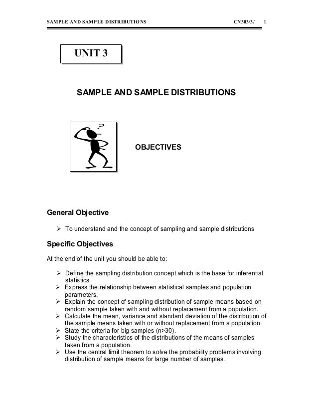 SAMPLE AND SAMPLE DISTRIBUTIONS  CN303/3/  1  UNIT 3  SAMPLE AND SAMPLE DISTRIBUTIONS  OBJECTIVES  General Objective  To ...