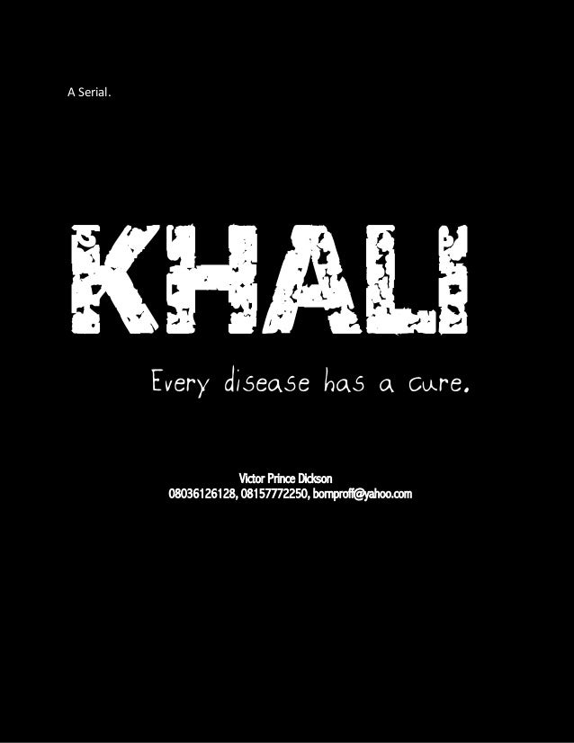 A Serial.  KHALI Every disease has a cure. Victor Prince Dickson 08036126128, 08157772250, bornproff@yahoo.com