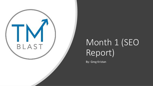 Month 1 (SEO Report) By: Greg Kristan