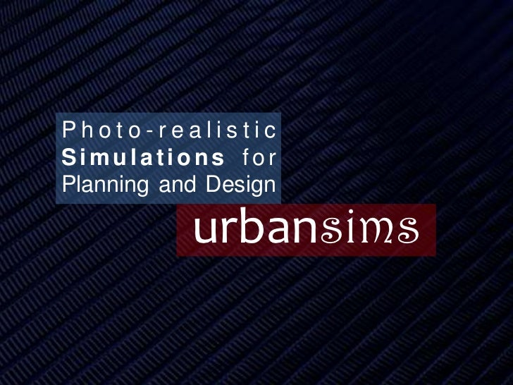 Photo-realistic Simulations for Planning and Design <br />urbansims<br />