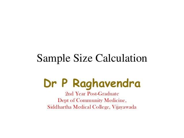 Sample Size Calculation Dr P Raghavendra         2nd Year Post-Graduate      Dept of Community Medicine,  Siddhartha Medic...