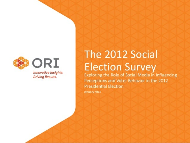 The 2012 SocialElectionof SurveyInfluencingExploring the Role Social Media inPerceptions and Voter Behavior in the 2012Pre...