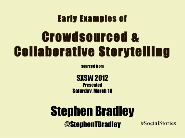 Early Examples of Crowdsourced & Collaborative Storytelling Stephen Bradley @StephenTBradley #SocialStories sourced from S...