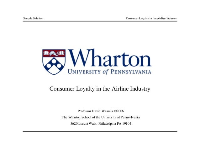Sample Solution Consumer Loyalty in the Airline Industry Consumer Loyalty in the Airline Industry Professor David Wessels ...