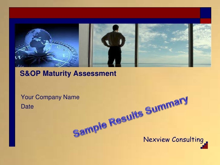 S&OP Maturity Assessment<br />Your Company Name<br />Date<br />Sample Results Summary<br />