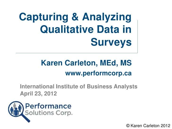 Capturing & Analyzing   Qualitative Data in             Surveys       Karen Carleton, MEd, MS                www.performco...