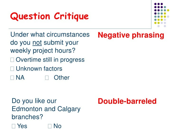 Question CritiqueUnder what circumstances      Negative phrasingdo you not submit yourweekly project hours? Overtime still...