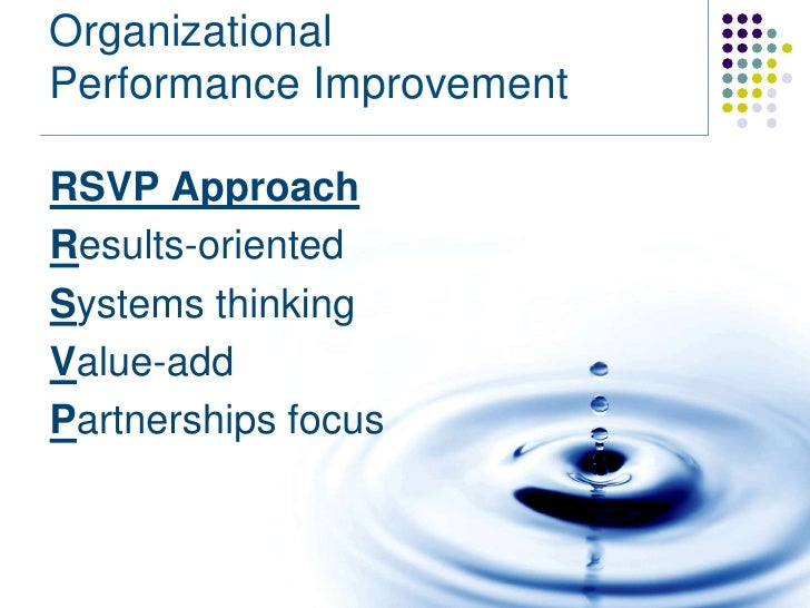 OrganizationalPerformance ImprovementRSVP ApproachResults-orientedSystems thinkingValue-addPartnerships focus