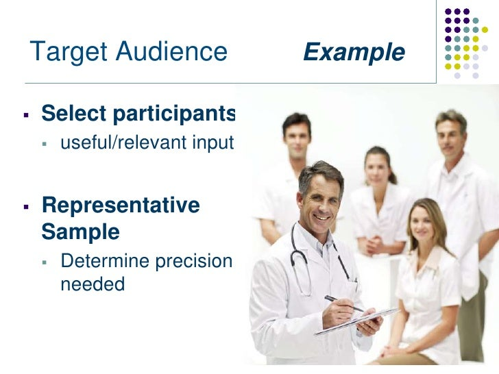 Target Audience             Example   Select participants       useful/relevant input   Representative    Sample      ...